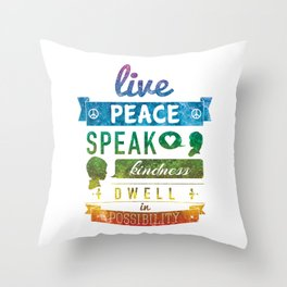 Live peace, speak kindness, dwell in possibility Throw Pillow