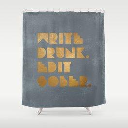 Write Drunk. Edit Sober. Grey Shower Curtain