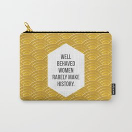 Well Behaved Women Rarely Make History Carry-All Pouch
