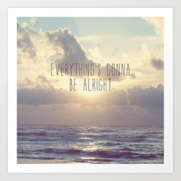 Everything's gonna be alright Art Print
