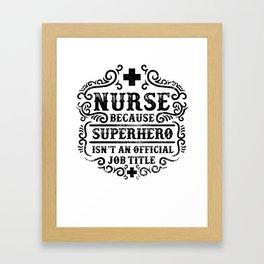 Nurse Because Superhero Isnt An Official Framed Art Print