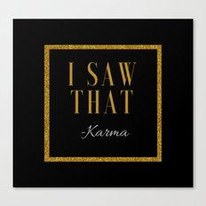 I saw that -Karma Canvas Print