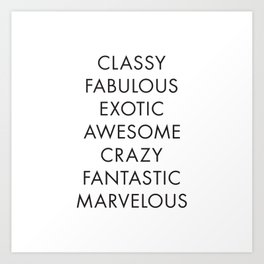 Poster Quote, Typo Art, Classy, Fabulous, Exotic, Awesome, Crazy, Fantastic, Marvelous, Feminist Art Art Print
