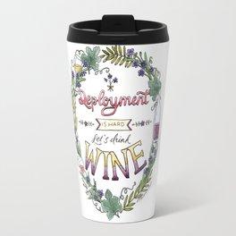 Deployment is Hard. Let's Drink Wine. Travel Mug