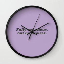 Conscious, But No Choices Wall Clock
