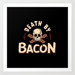 Death By Bacon Art Print