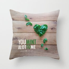You Mint Alot to Me Throw Pillow