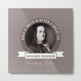 Benjamin Franklin the Whole Truth Metal Print