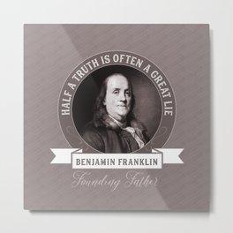 Benjamin Franklin the Whole Truth Metal Print