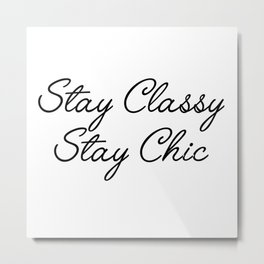 stay classy stay chic Metal Print