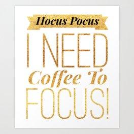 Hocus Pocus I Need Coffee To Focus Art Print