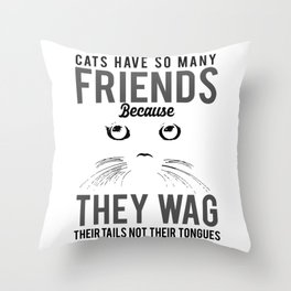 Cats Have So Many Friends Because They Wag Their Tails Not Their Tongues bw Throw Pillow