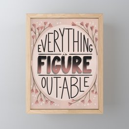 Everything is Figure-Outable Framed Mini Art Print