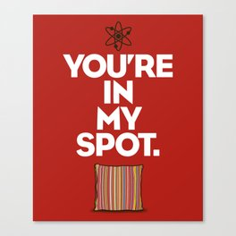 You're In My Spot Canvas Print