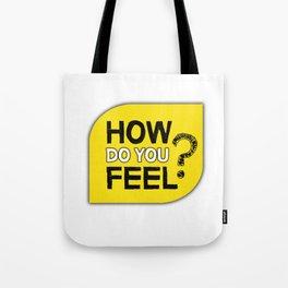How do you feel? Tote Bag