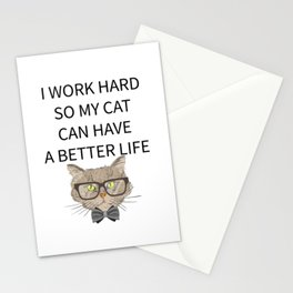 I Work Hard So My Cat Can Have A Better Life Stationery Cards