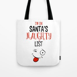 I'm on Santa's Naughty List Tote Bag