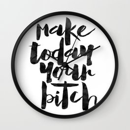 Make Today Your Bitch Wall Clock