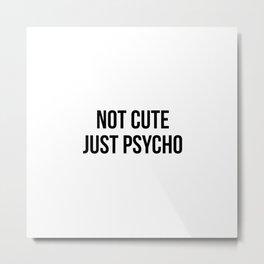 Not cute, just Psycho Metal Print