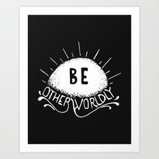 Be Otherworldly (wht) Art Print