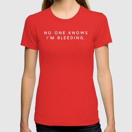 NO ONE KNOWS I'M BLEEDING (white) T-shirt
