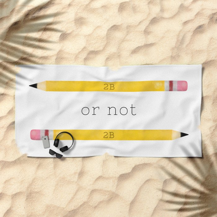 2B or not 2B Beach Towel