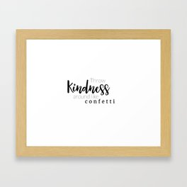 Throw Kindness Around Like Confetti Framed Art Print