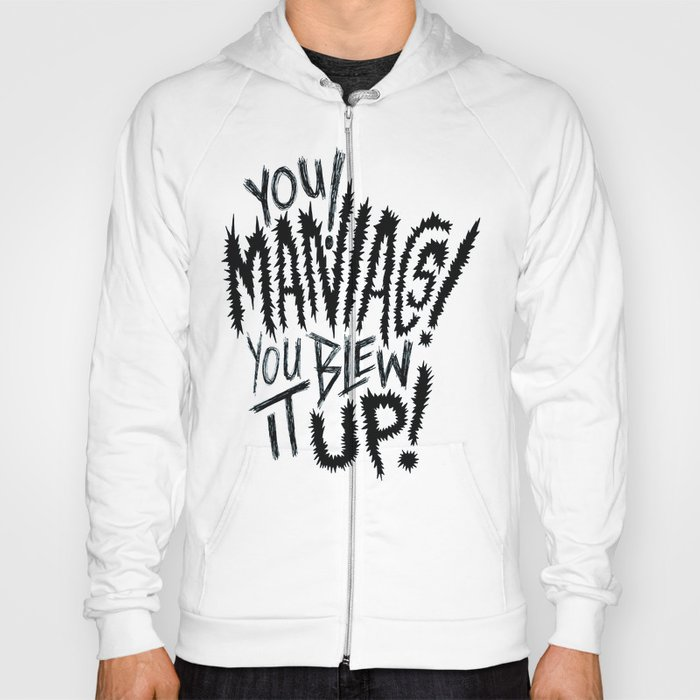 YOU MANIACS! YOU BLEW IT UP! Hoody