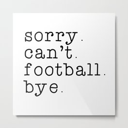 Sorry can't football bye, Football, American football, father's day, football mom shirt, Metal Print