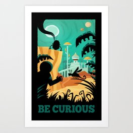 Be Curious  Art Print