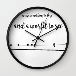 We have nothing to lose and a world to see Wall Clock