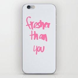 Fresher Than You iPhone Skin