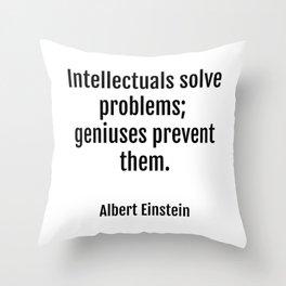 Intellectuals solve problems- geniuses prevent them. Albert Einstein funny quote Throw Pillow