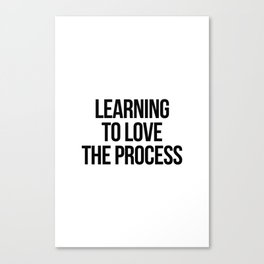 Learning to love the process Canvas Print