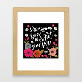 Pretty Swe*ry: Stop Saying Yes To Shit You Hate Framed Art Print