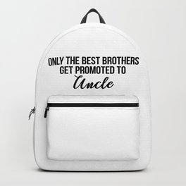 only the best brothers get promoted to uncle Backpack