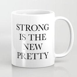Strong is the New Pretty Coffee Mug