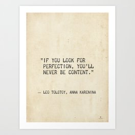 If you look for perfection, you'll never be content. Leo Tolstoy, Anna Karenina Art Print