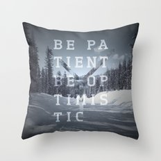 Be patient. Be optimistic. A PSA for stressed creatives. Throw Pillow