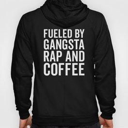 Gangsta Rap And Coffee Funny Quote Hoody