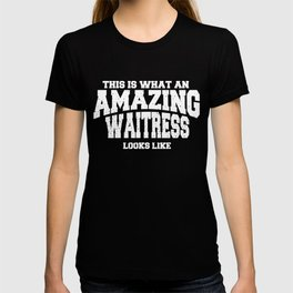This Is What An Amazing Waitress Looks L T-shirt