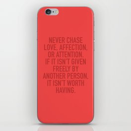 Never Chase Love, Affection, Or Attention iPhone Skin