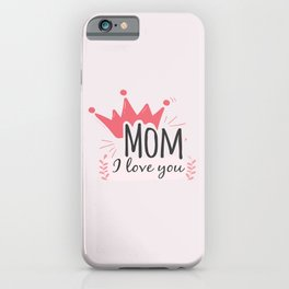 I love you Mom iPhone Case