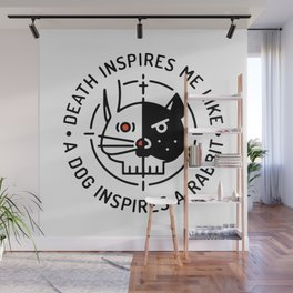 Death inspires me like a dog inspires a rabbit Wall Mural