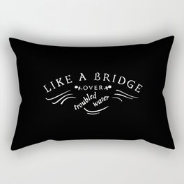 Like a bridge over troubled water Rectangular Pillow
