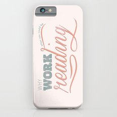 Why Work?  Slim Case iPhone 6s