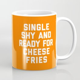 Ready For Cheese Fries Funny Quote Coffee Mug