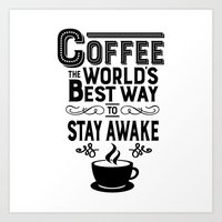 Coffee: The Best Way to Stay Awake Art Print