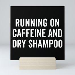 Caffeine And Dry Shampoo Funny Quote Mini Art Print