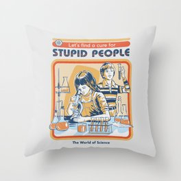 A Cure for Stupid People Throw Pillow